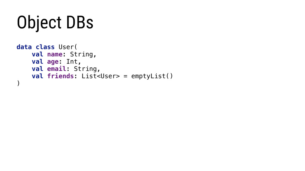 Object DBs data class User( val name: String, v...