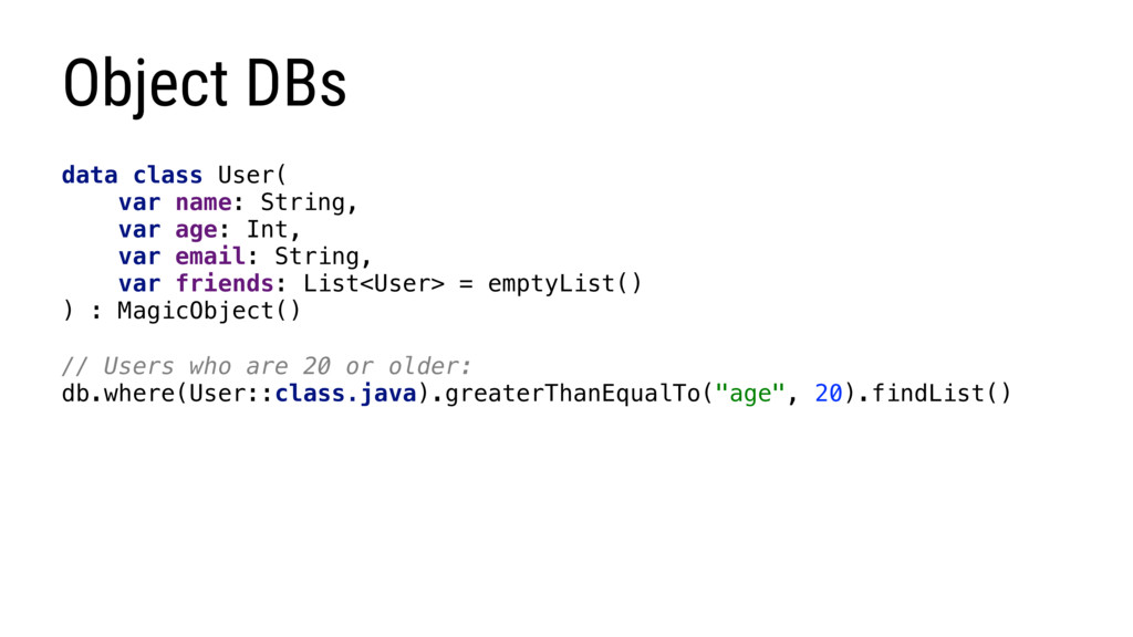 Object DBs data class User( var name: String, v...