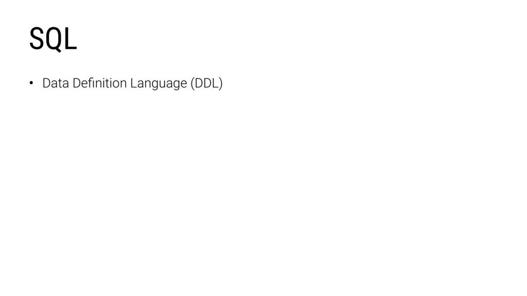 • Data Definition Language (DDL) SQL