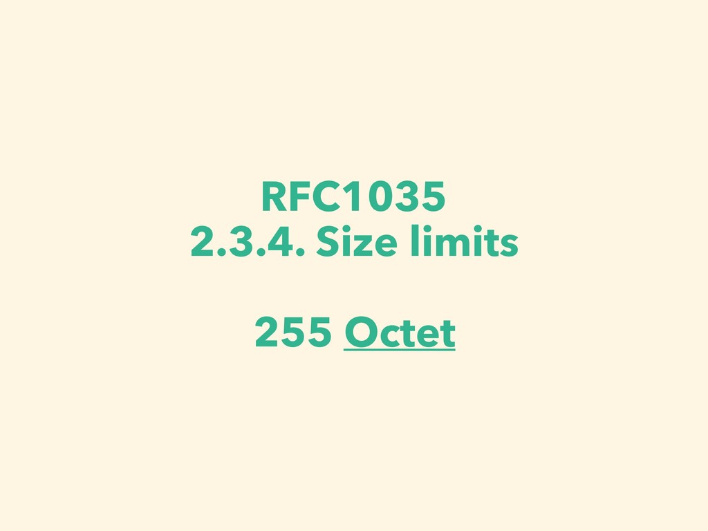 RFC1035 2.3.4. Size limits 255 Octet