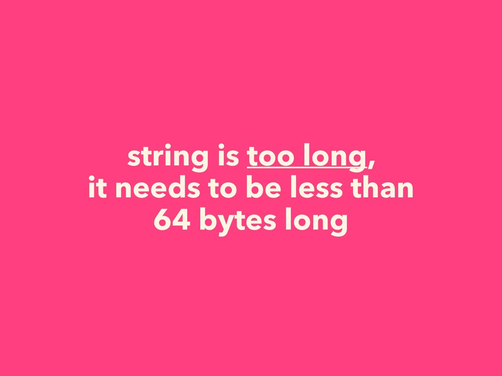 string is too long, it needs to be less than 64...