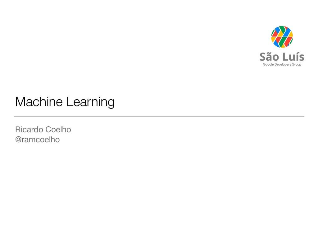 Machine Learning Ricardo Coelho  @ramcoelho