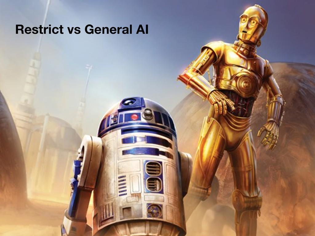 Restrict vs General AI