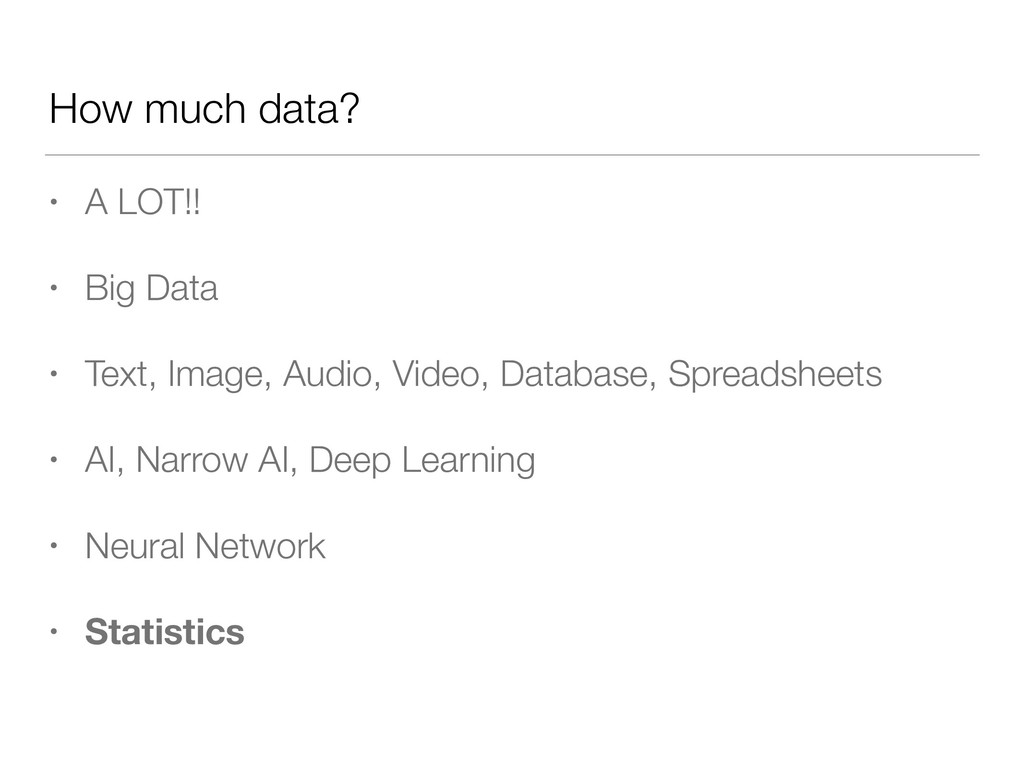 How much data? • A LOT!! • Big Data • Text, Ima...
