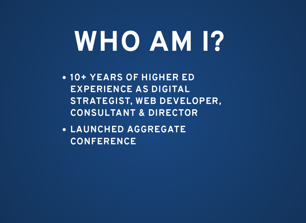 WHO AM I? WHO AM I? 10+ YEARS OF HIGHER ED 10+ ...