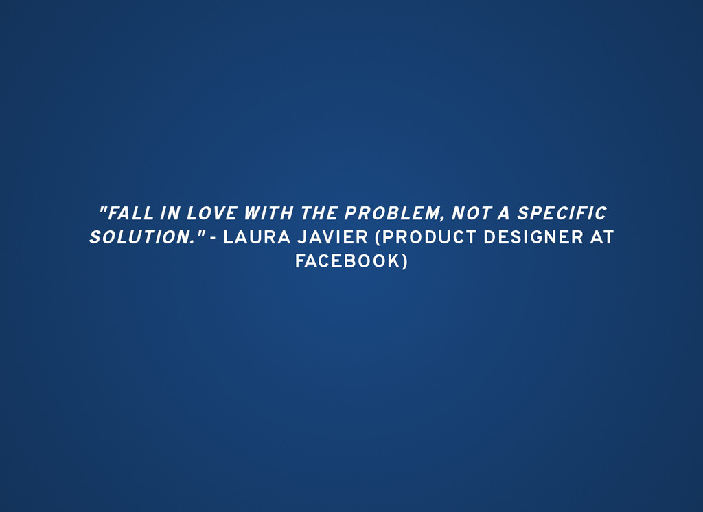 """FALL IN LOVE WITH THE PROBLEM, NOT A SPECIFIC ..."
