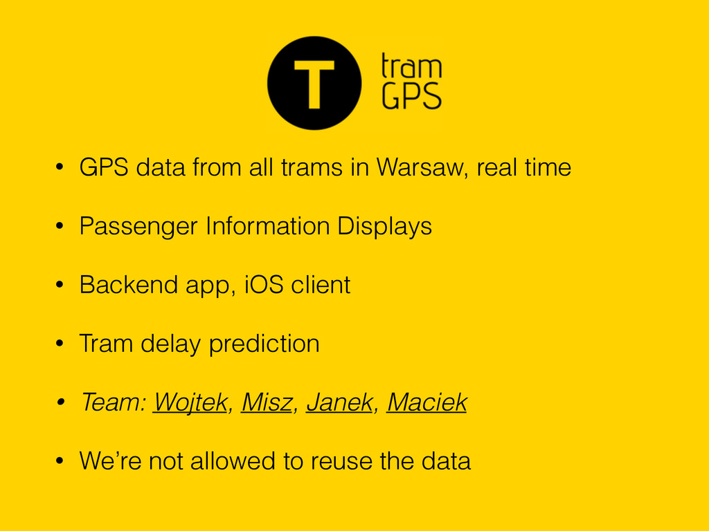 • GPS data from all trams in Warsaw, real time ...