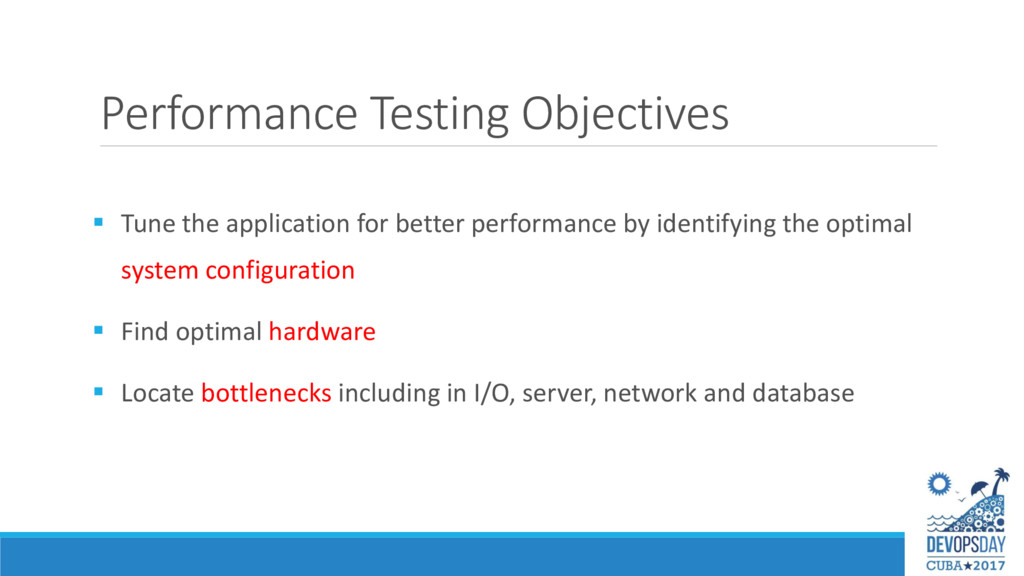 Performance Testing Objectives  Tune the appli...