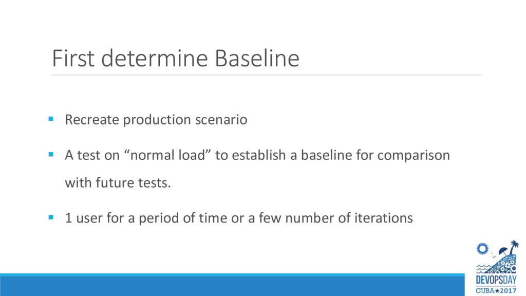 First determine Baseline  Recreate production ...