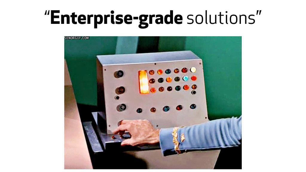 """Enterprise-grade solutions"""
