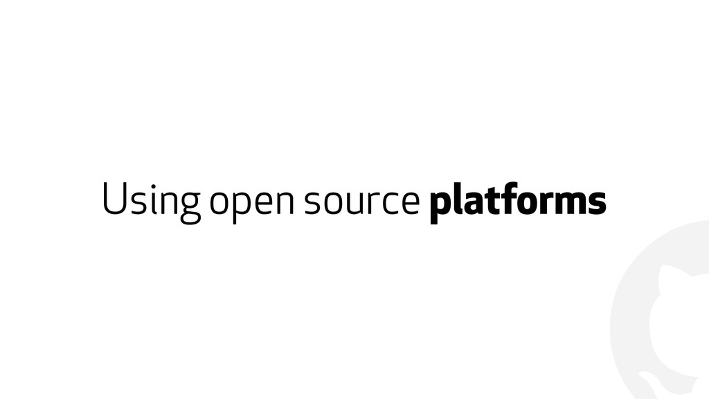 ! Using open source platforms