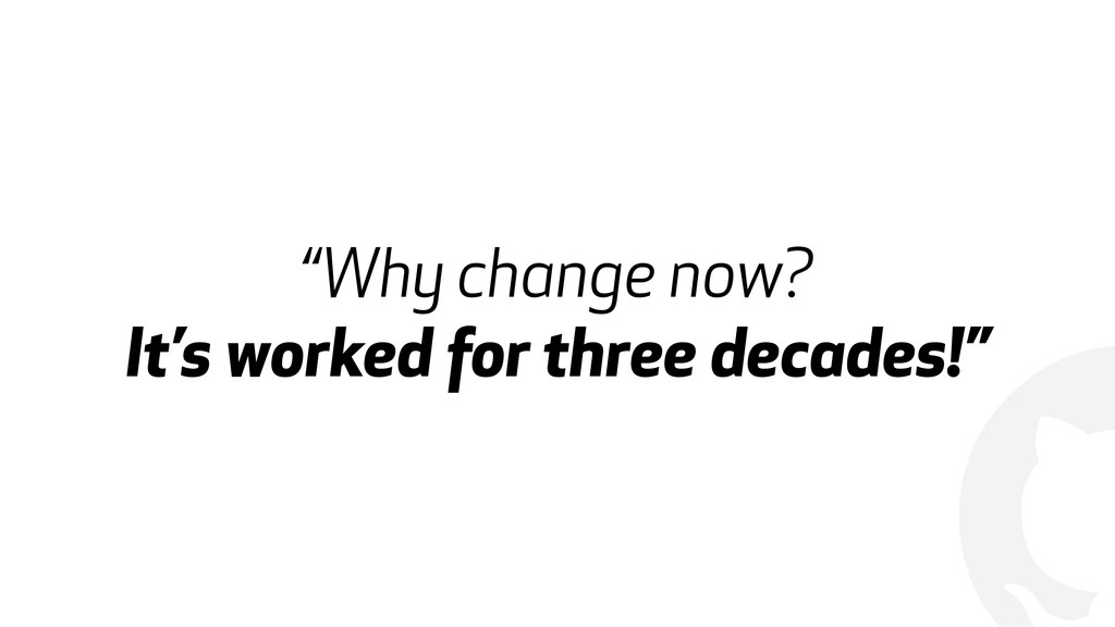 "! ""Why change now? It's worked for three decade..."