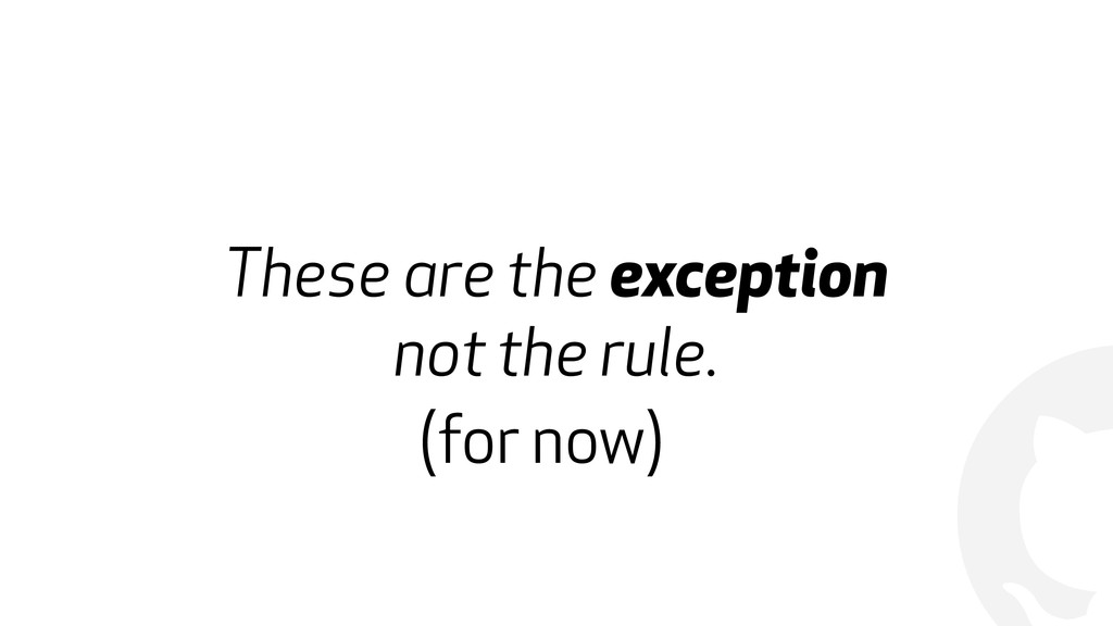 ! These are the exception not the rule. (for no...