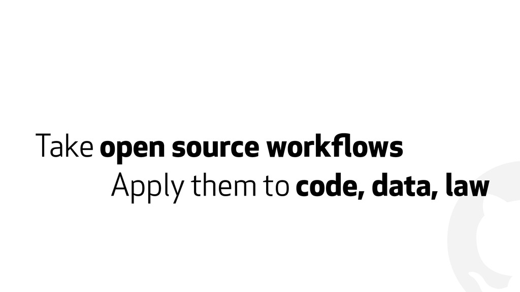 ! Take open source workflows Apply them to code,...