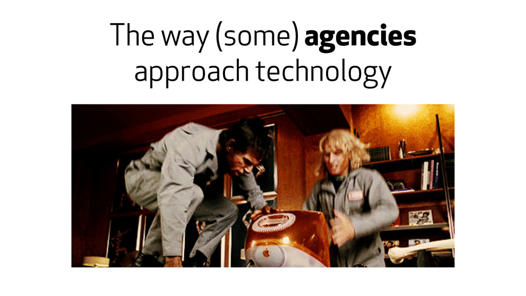 The way (some) agencies approach technology