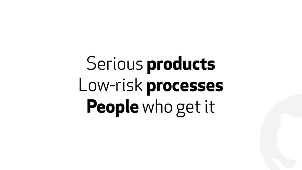 ! Serious products Low-risk processes People wh...