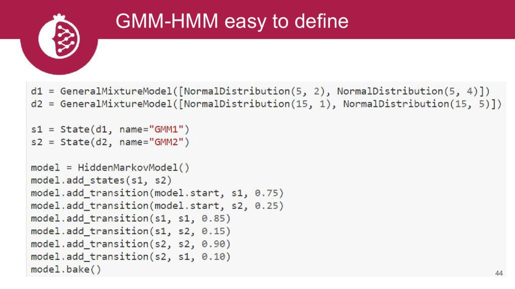 GMM-HMM easy to define 44
