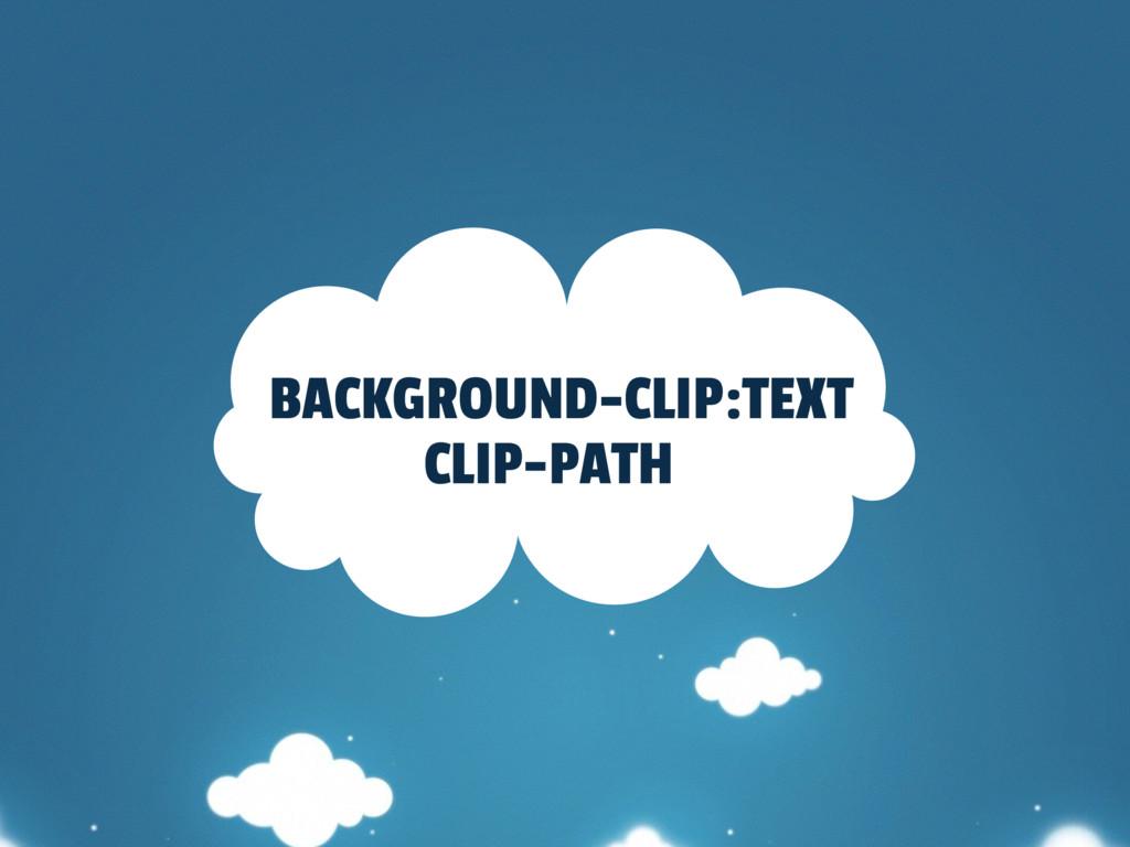 BACKGROUND-CLIP:TEXT CLIP-PATH