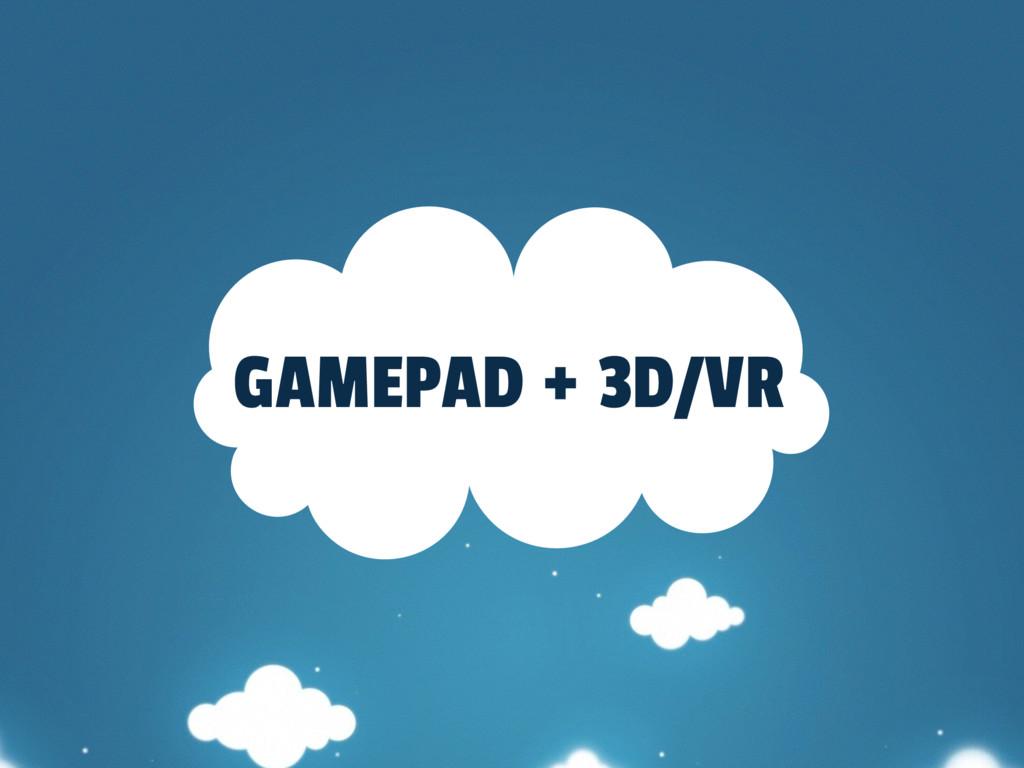 GAMEPAD + 3D/VR