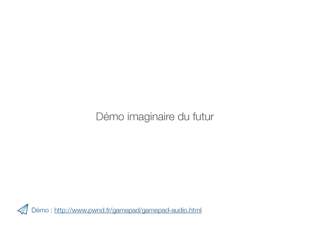 Démo : http://www.pwnd.fr/gamepad/gamepad-audio...