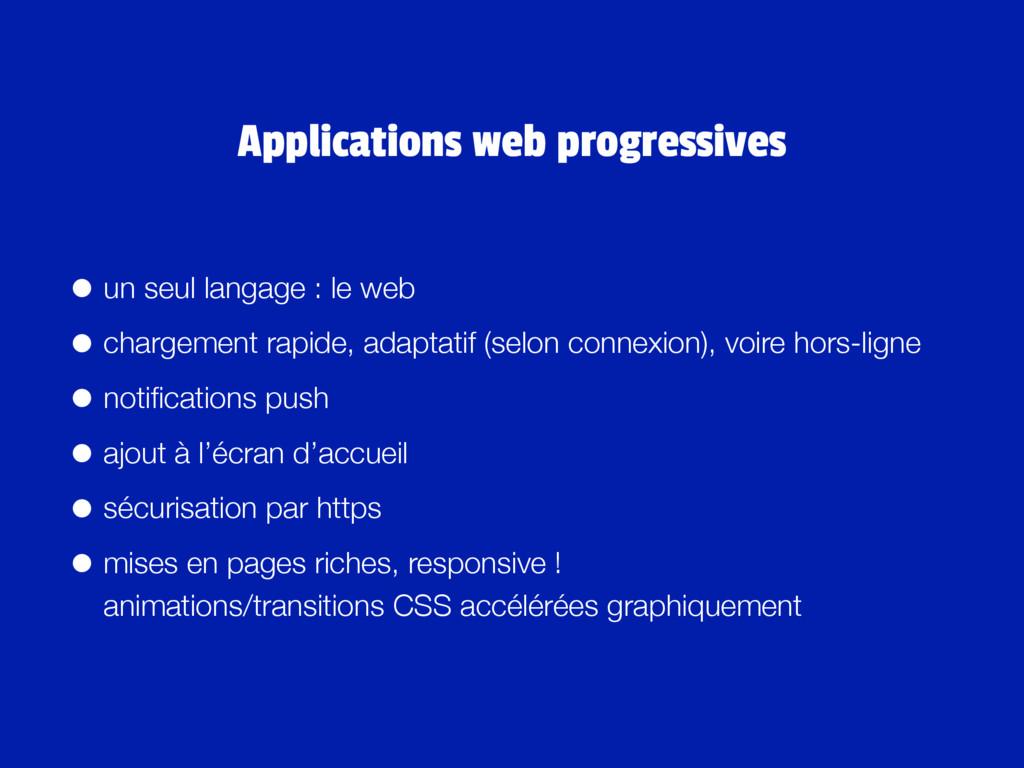 • un seul langage : le web • chargement rapide,...