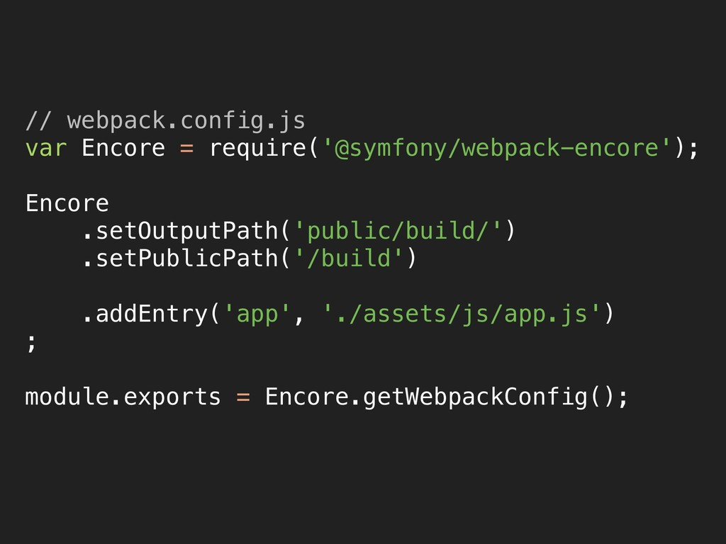 // webpack.config.js var Encore = require('@sy...