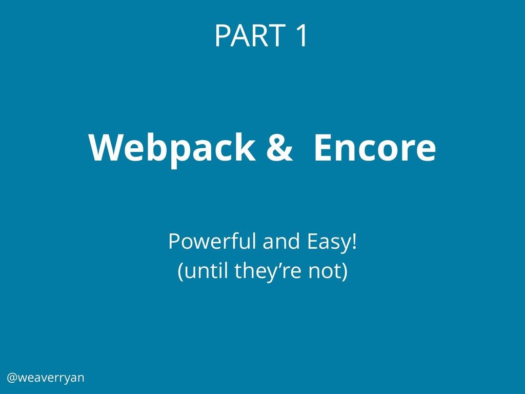 @weaverryan PART 1 Webpack & Encore Powerful an...