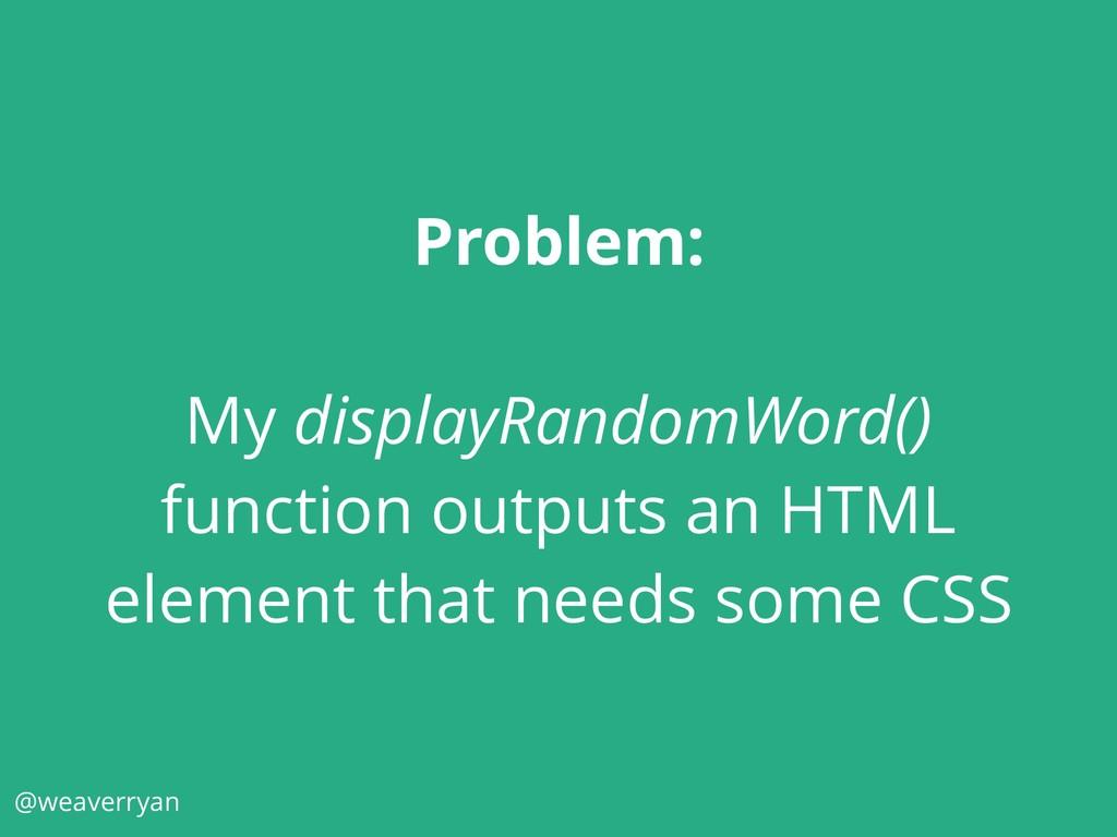 Problem: My displayRandomWord() function output...