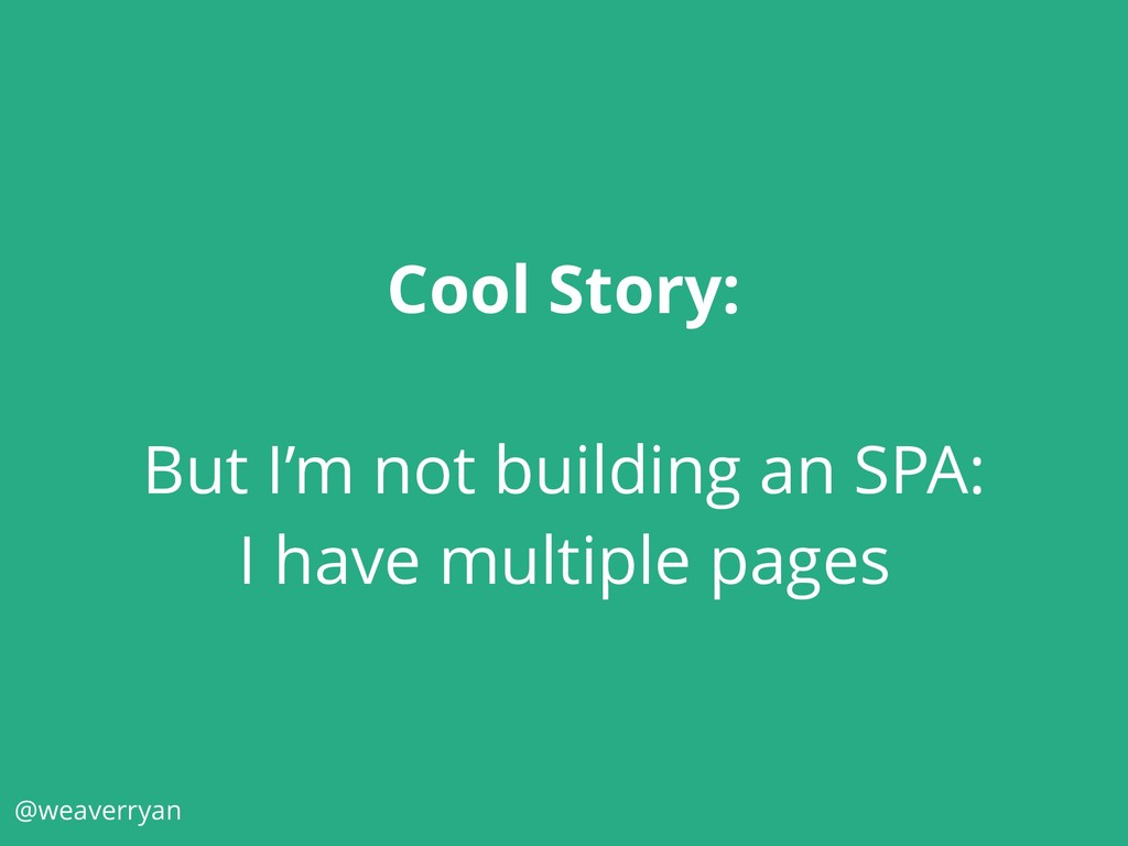 Cool Story: But I'm not building an SPA: I have...