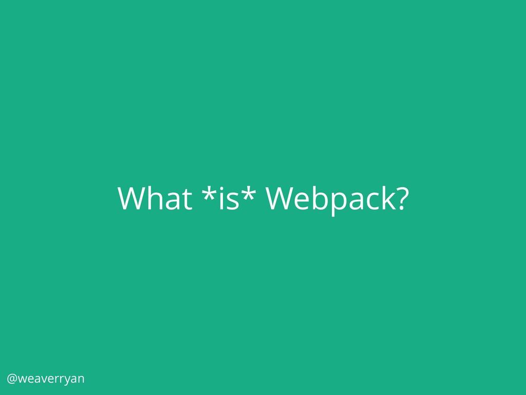 What *is* Webpack? @weaverryan