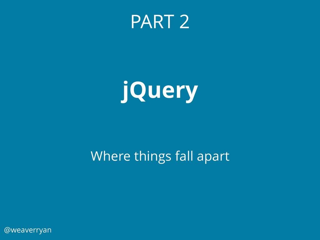 @weaverryan PART 2 jQuery Where things fall apa...
