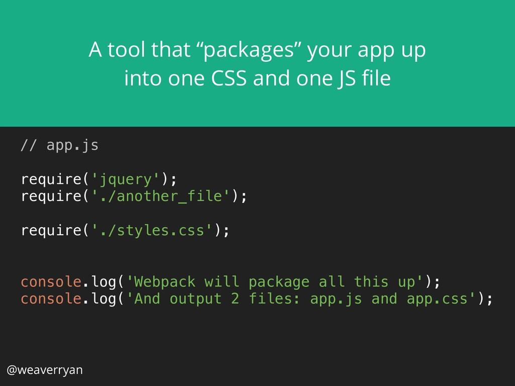 @weaverryan  // app.js  require('jquery'); ...