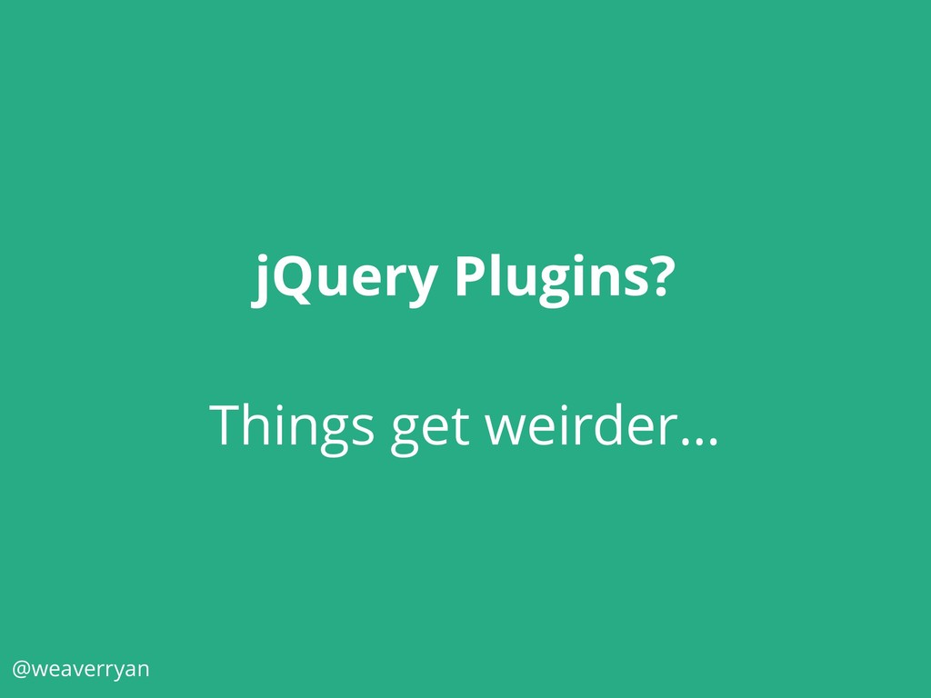 jQuery Plugins? Things get weirder… @weaverryan