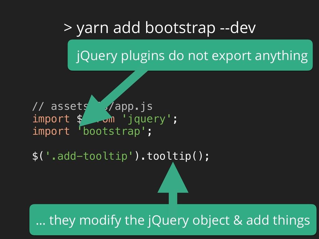 > yarn add bootstrap --dev // assets/js/app.js...