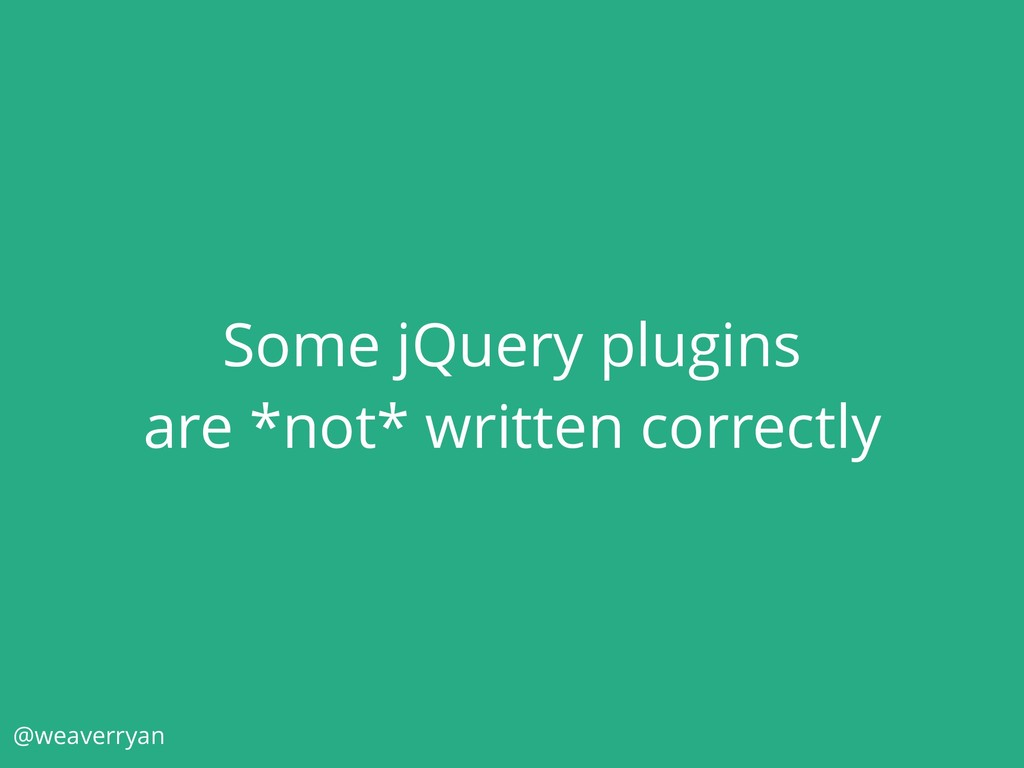 Some jQuery plugins are *not* written correctly...
