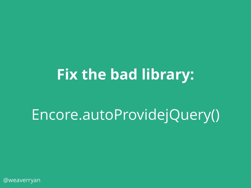 @weaverryan Fix the bad library: Encore.autoPro...