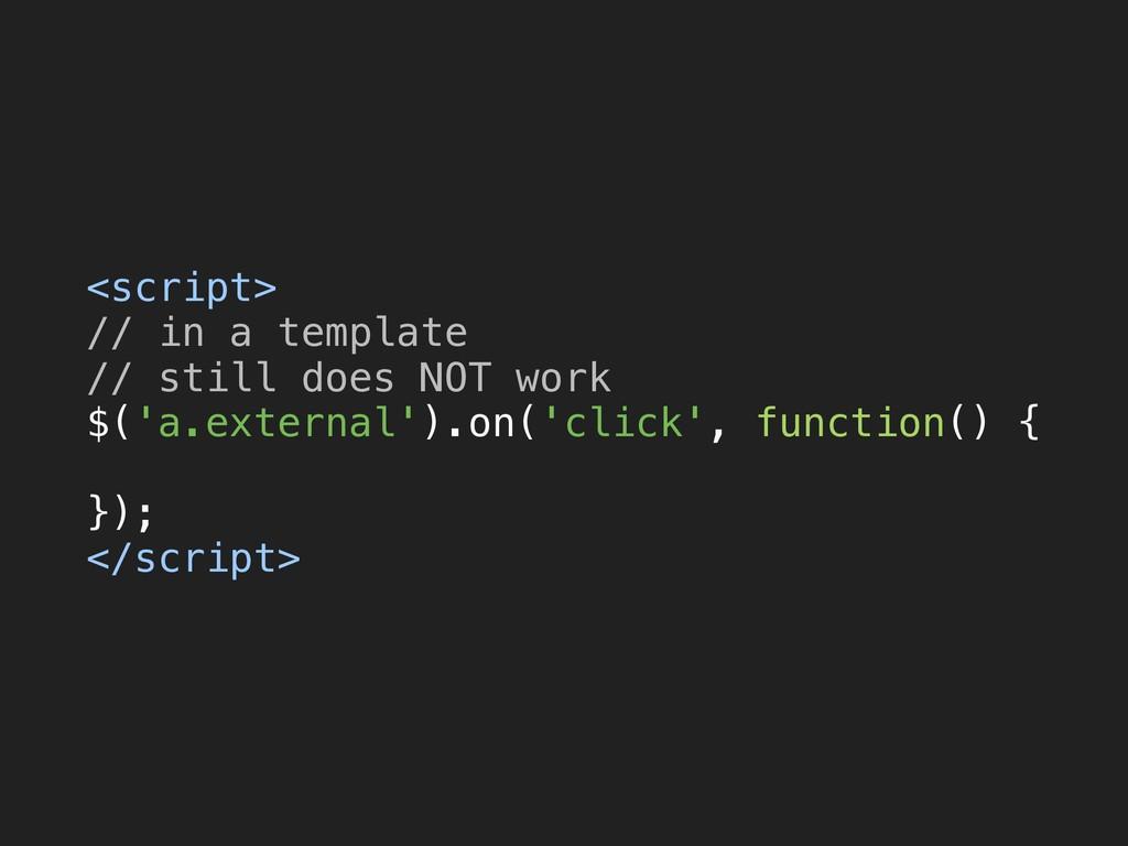 <script> // in a template // still does NOT w...