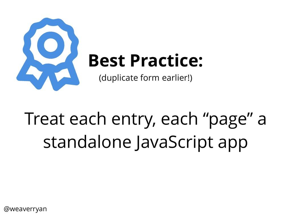 Best Practice: (duplicate form earlier!) Treat ...