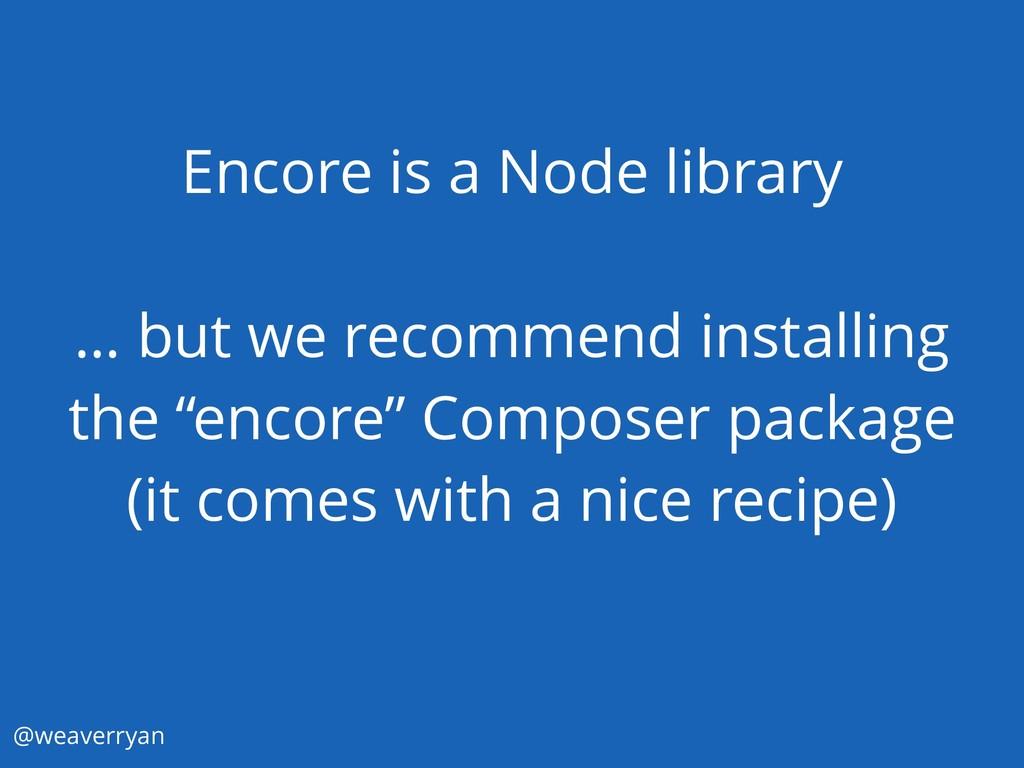 @weaverryan Encore is a Node library … but we r...