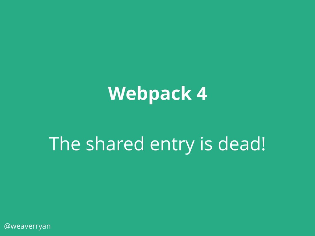 @weaverryan Webpack 4 The shared entry is dead!