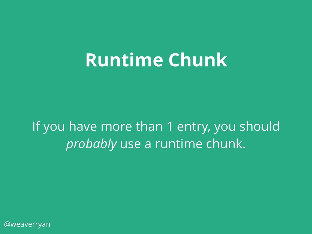 @weaverryan Runtime Chunk If you have more than...