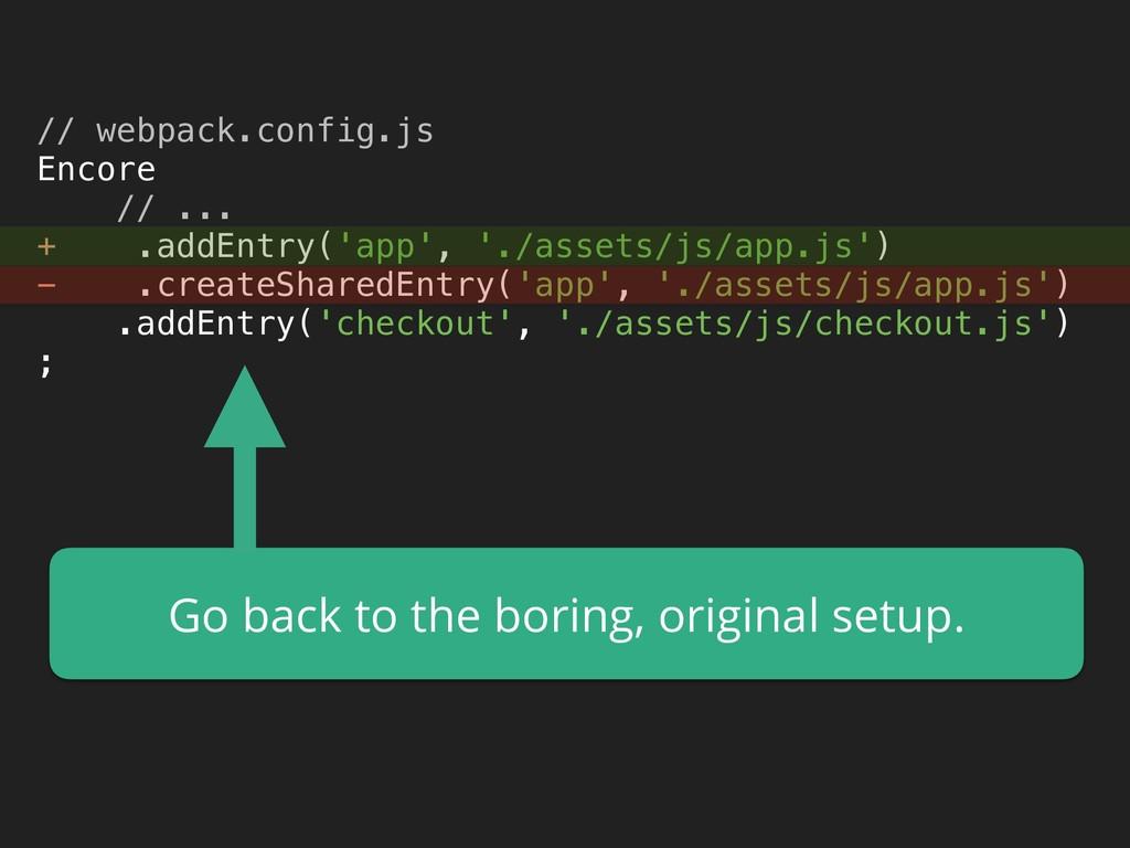 // webpack.config.js Encore // ... + .addEnt...