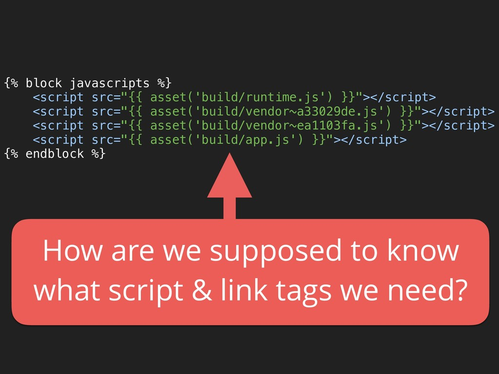 "{% block javascripts %} <script src=""{{ asset(..."