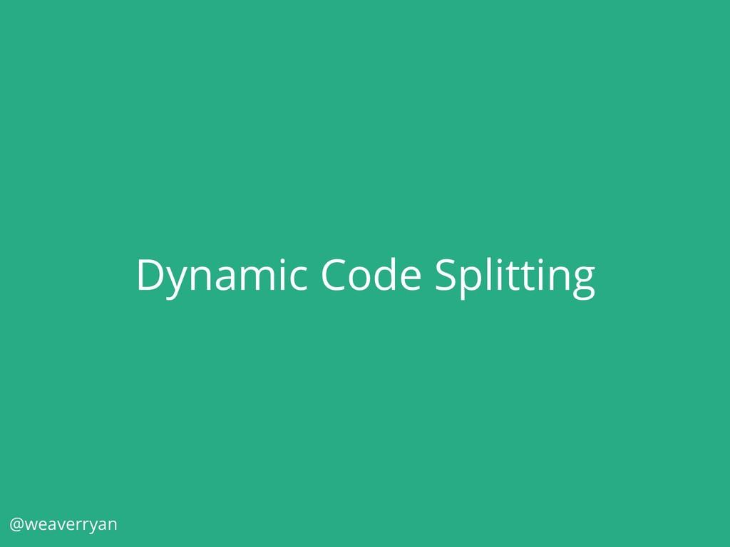 Dynamic Code Splitting @weaverryan
