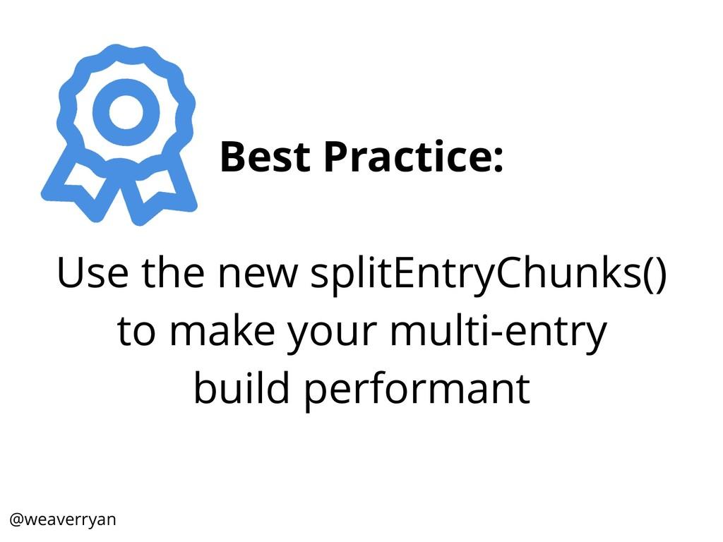 Best Practice: Use the new splitEntryChunks() t...