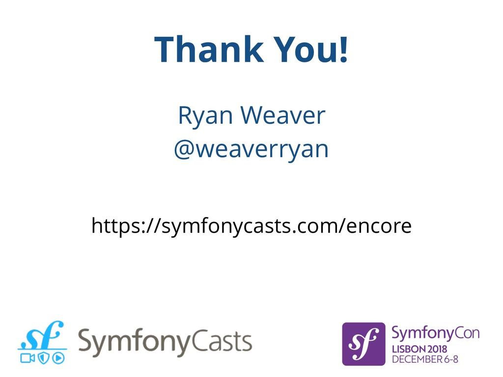 Thank You! Ryan Weaver @weaverryan https://symf...