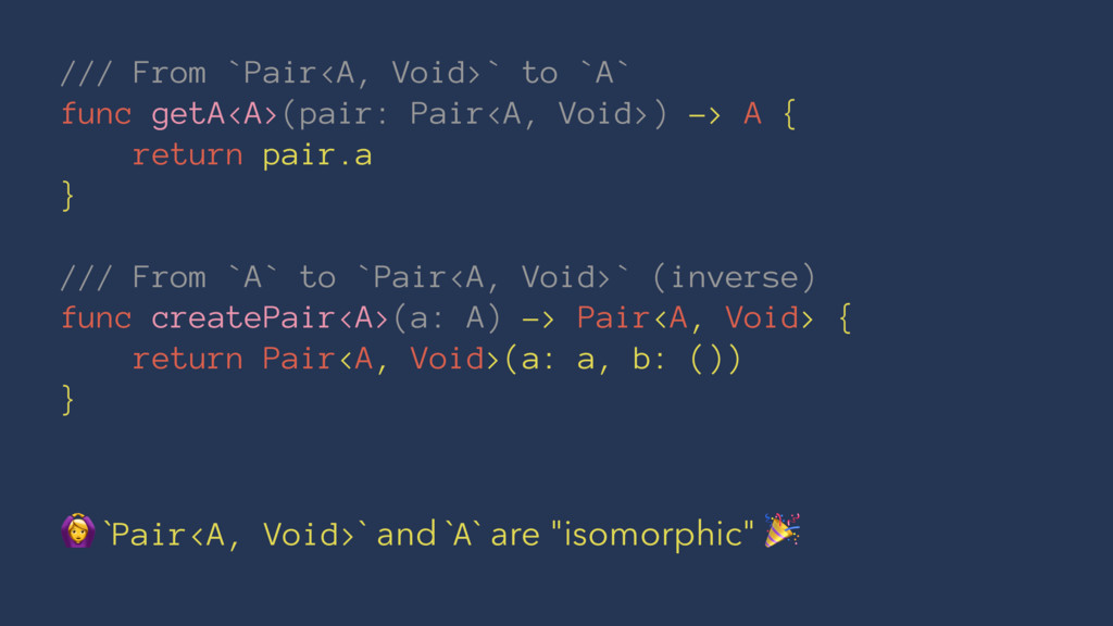 /// From `Pair<A, Void>` to `A` func getA<A>(pa...