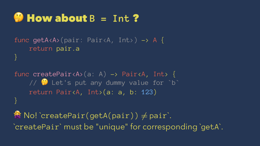 ! How about B = Int ? func getA<A>(pair: Pair<A...