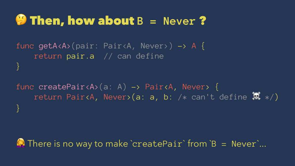 ! Then, how about B = Never ? func getA<A>(pair...