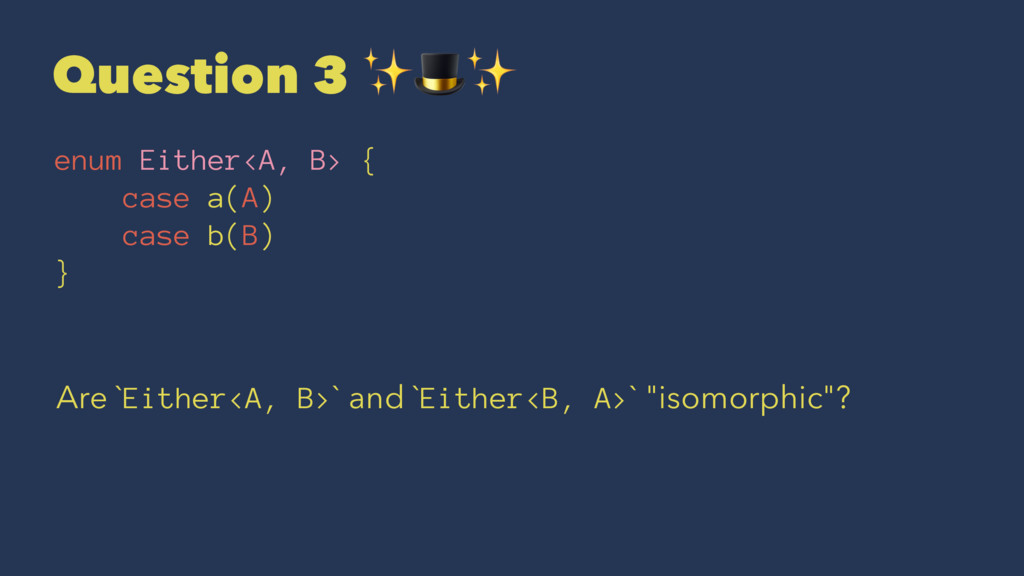 "Question 3 ✨""✨ enum Either<A, B> { case a(A) ca..."